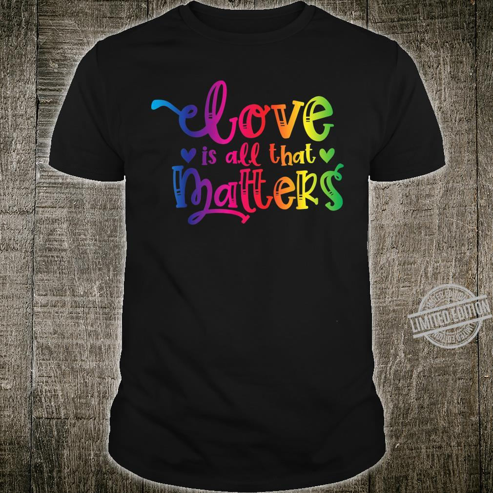 Love Is All That Matters Gay Pride LGBT Awareness Equality Shirt