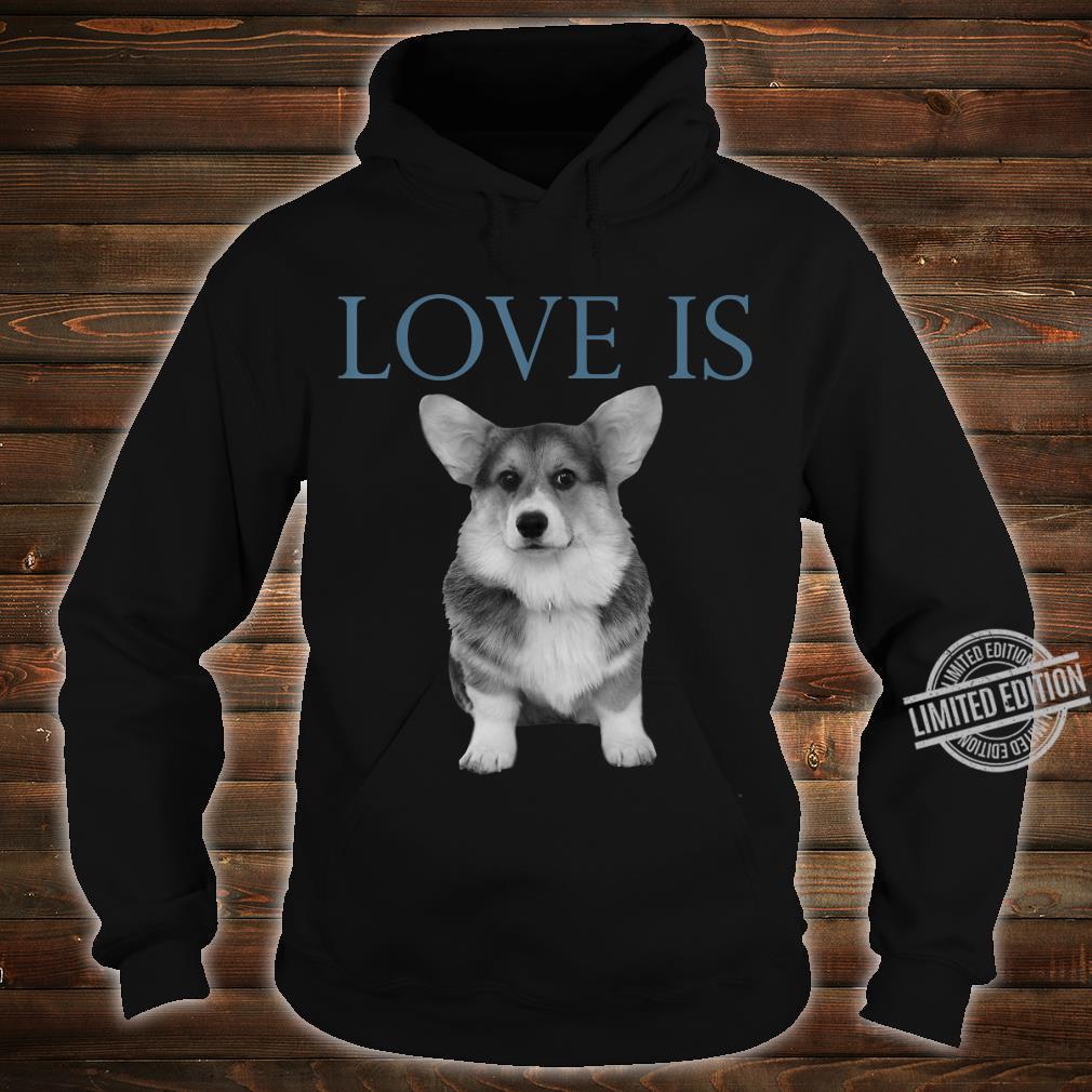 Love Is Corgi Shirt hoodie