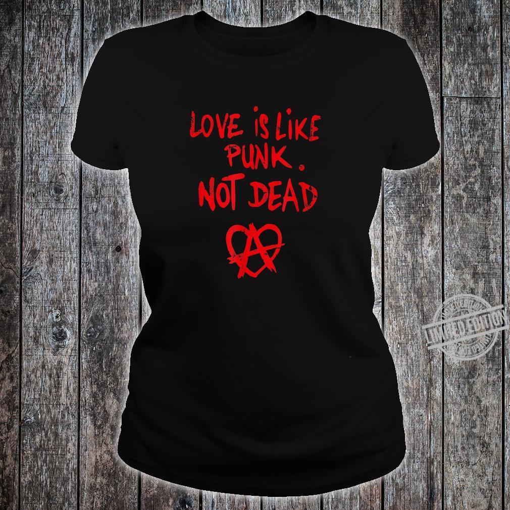 Love Is Like Punk. Not Dead Männer, Frauen, Gender Shirt ladies tee
