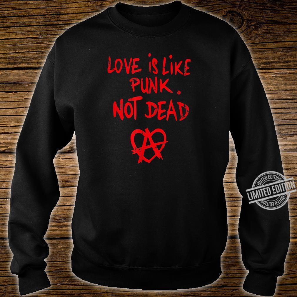Love Is Like Punk. Not Dead Männer, Frauen, Gender Shirt sweater