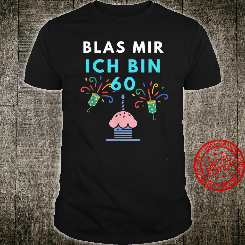 Lustig Blas Mir Ich Bin 60.Geburtstag Geschenk Sechzig Party Shirt