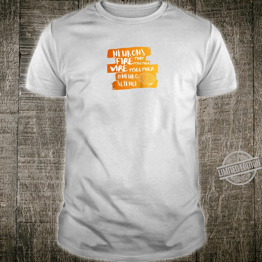 Neurons That Fire Together Wire Together Neuroscience Shirt