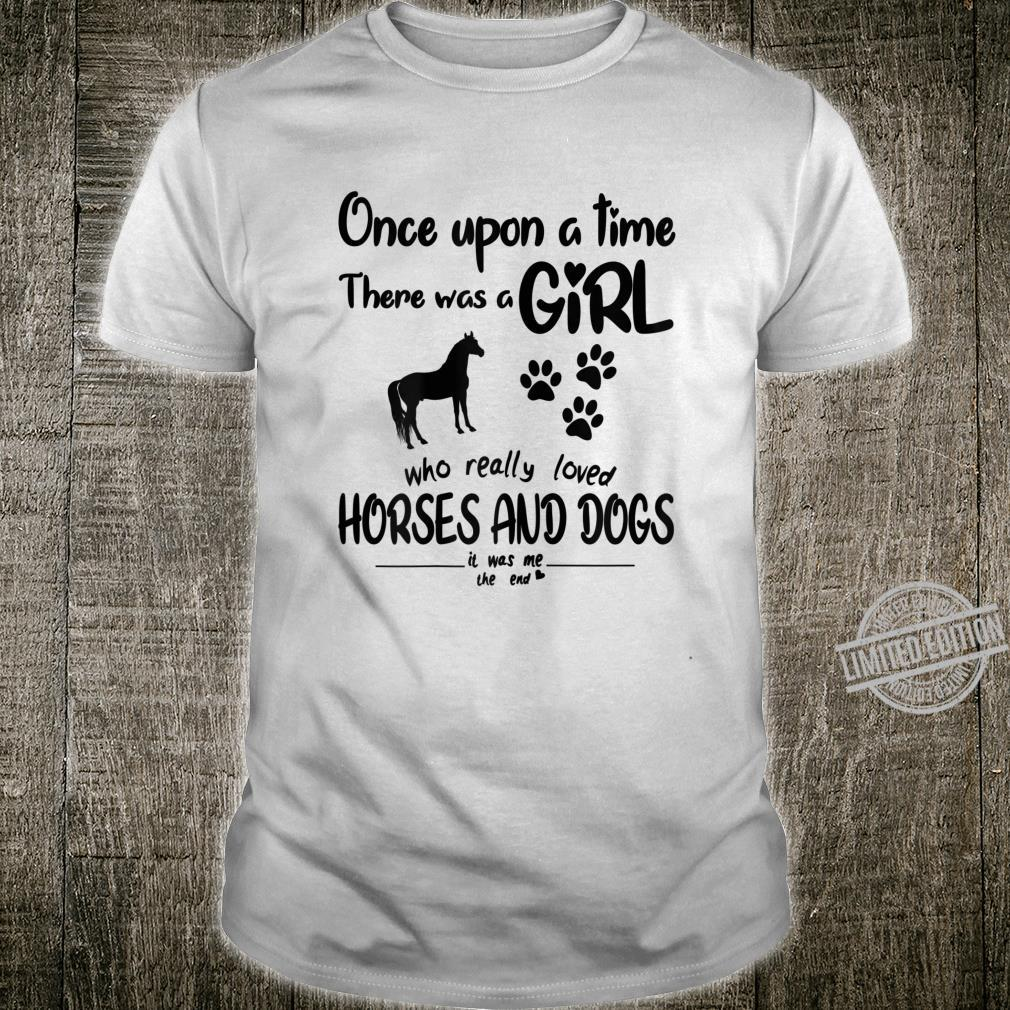 Once Upon A Time There Was Girl Who Loved Horse And Dog Shirt