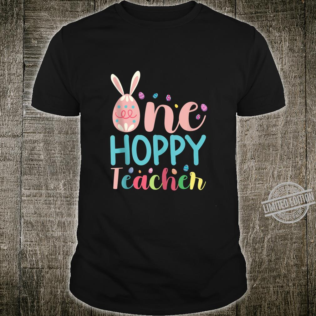 One Hoppy Teacher Eggs With Bunny Ears For Teachers Shirt