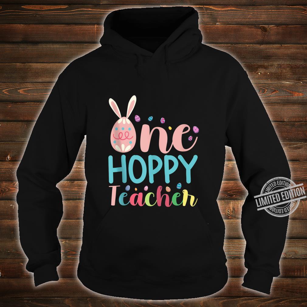 One Hoppy Teacher Eggs With Bunny Ears For Teachers Shirt hoodie