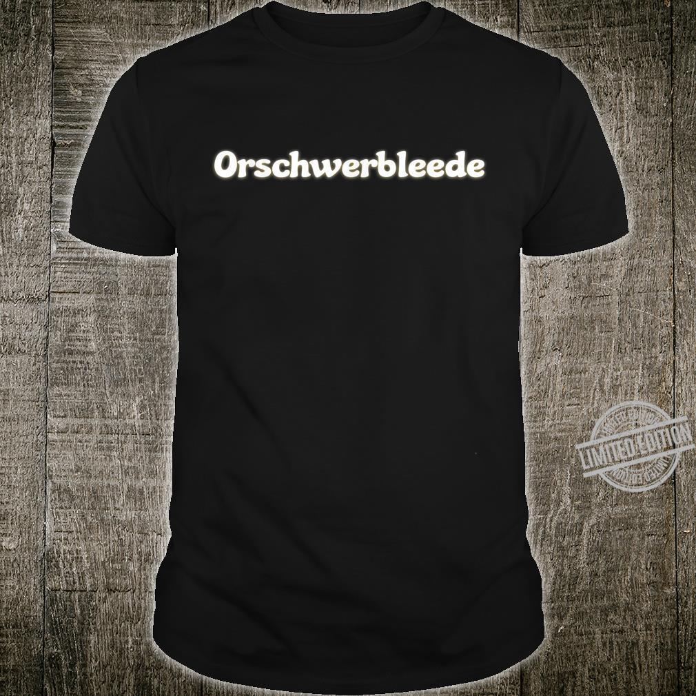 Orschwerbleede DDR & Saxon Mundart East Ossi Shirt