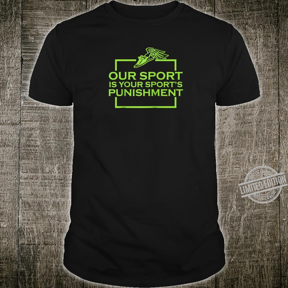 Our Sport is your Sports punishment cross country jogger Shirt