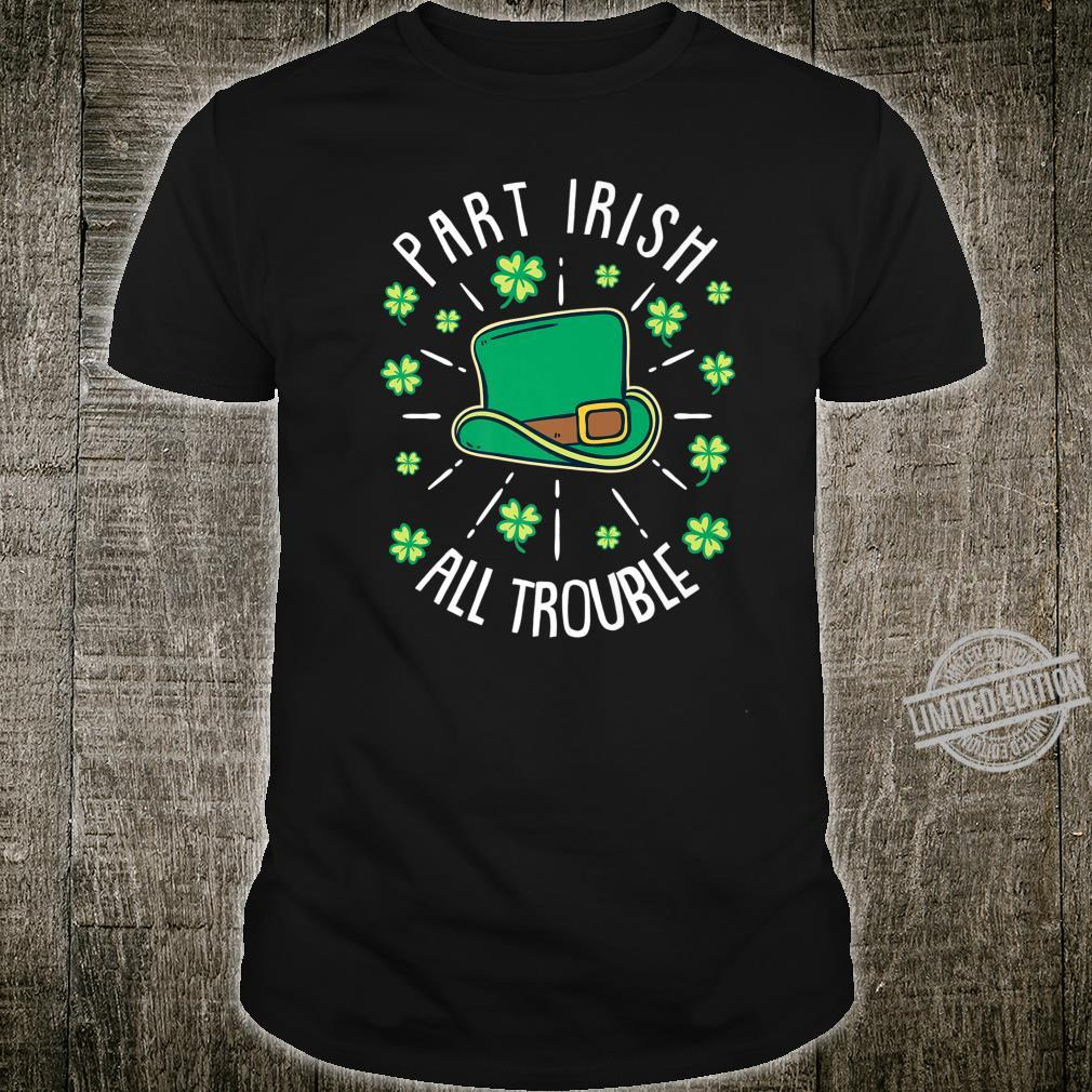 Part Irish All Trouble St Patricks Day Shamrock Shirt