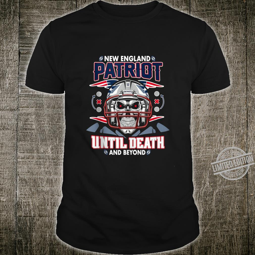 Patriot until death and beyond New England Design Shirt