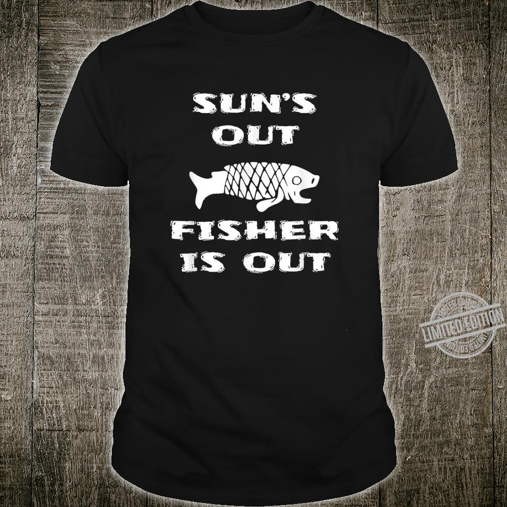 SUN'S OUT FISHER IS OUT Fishing For Fisher Shirt