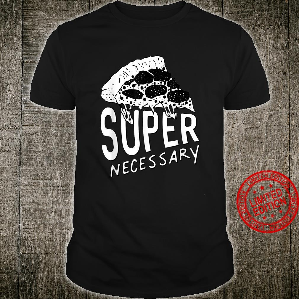 SUPER NECESSARY AND PIZZA Shirt
