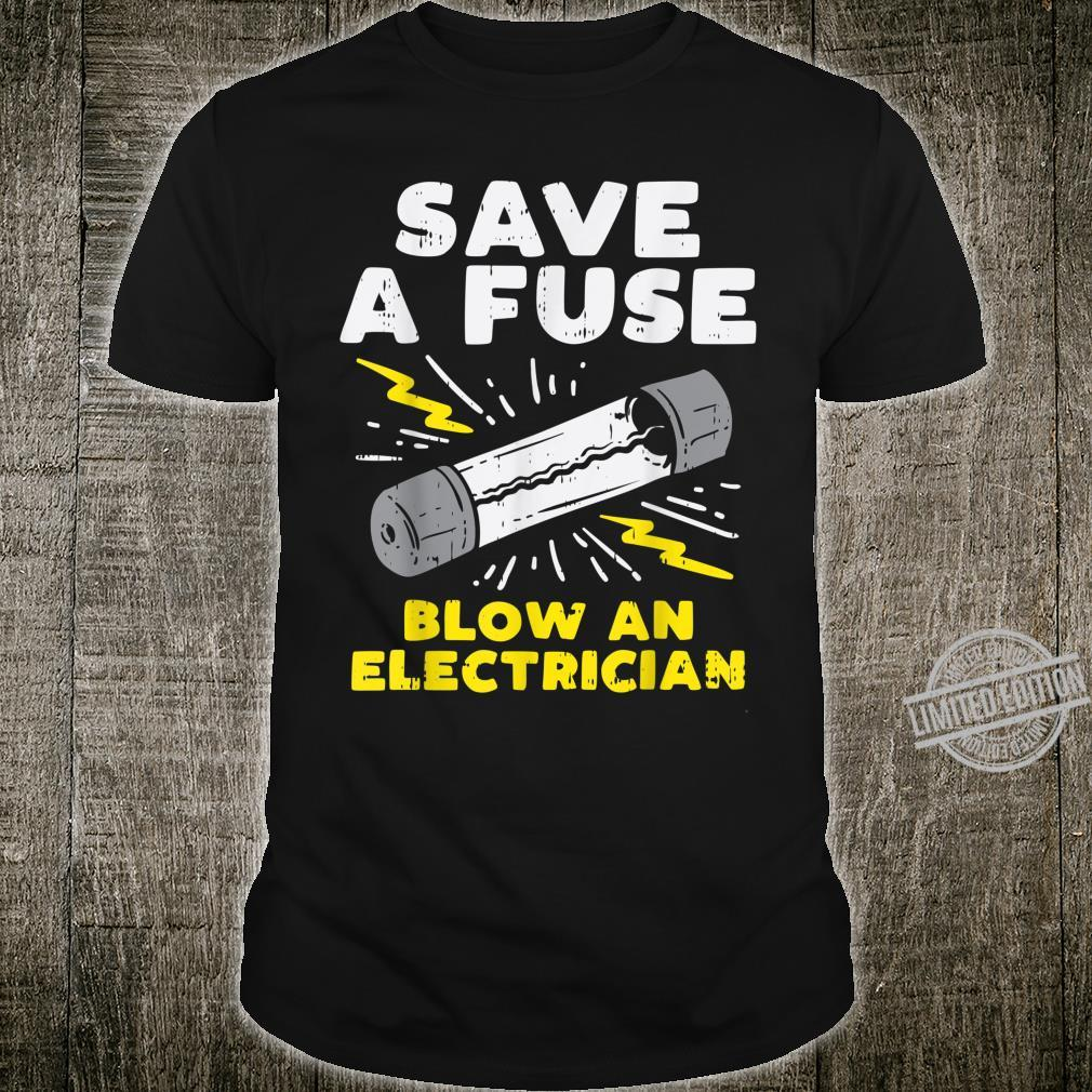 Save A Fuse Blow An Electrician Humor Lineman Shirt