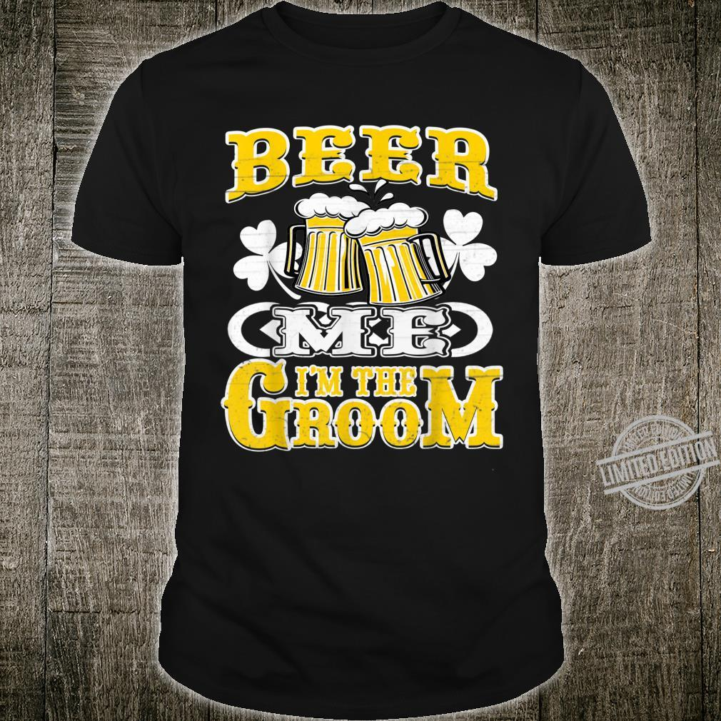Shamrock St. Patrick's Day Beer Me I'm In The Groom Shirt