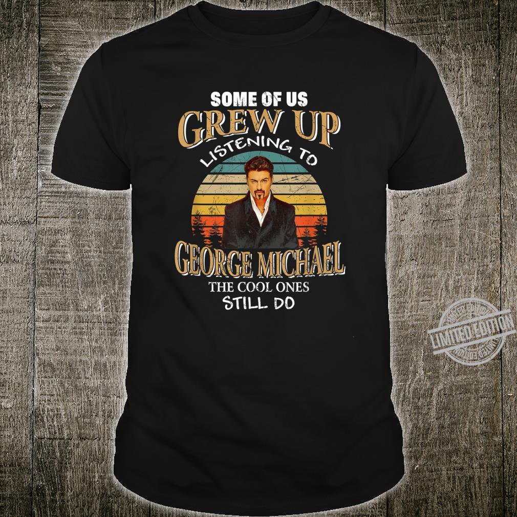 Some of us Grew Up Listening to George Michaels Musician Shirt