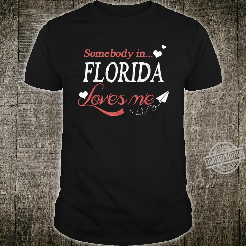 Somebody In Florida Loves Me Home Town Distance Cute Shirt