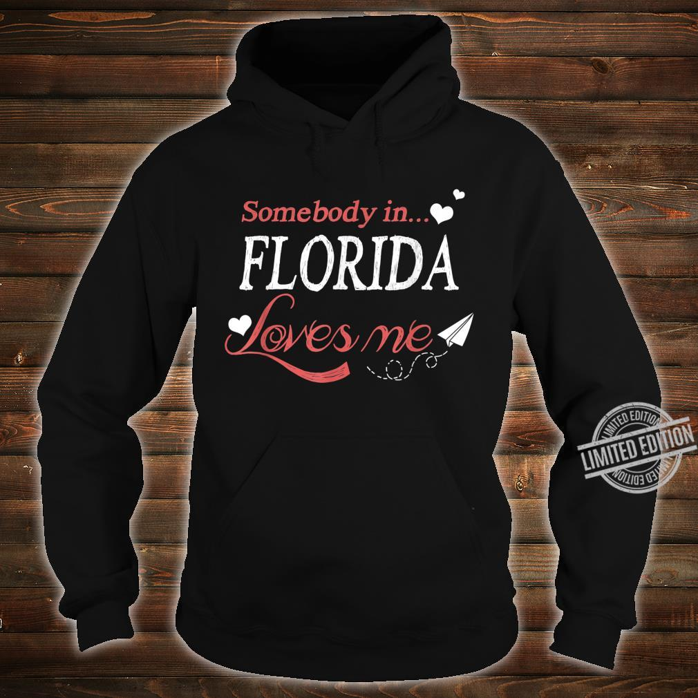 Somebody In Florida Loves Me Home Town Distance Cute Shirt hoodie