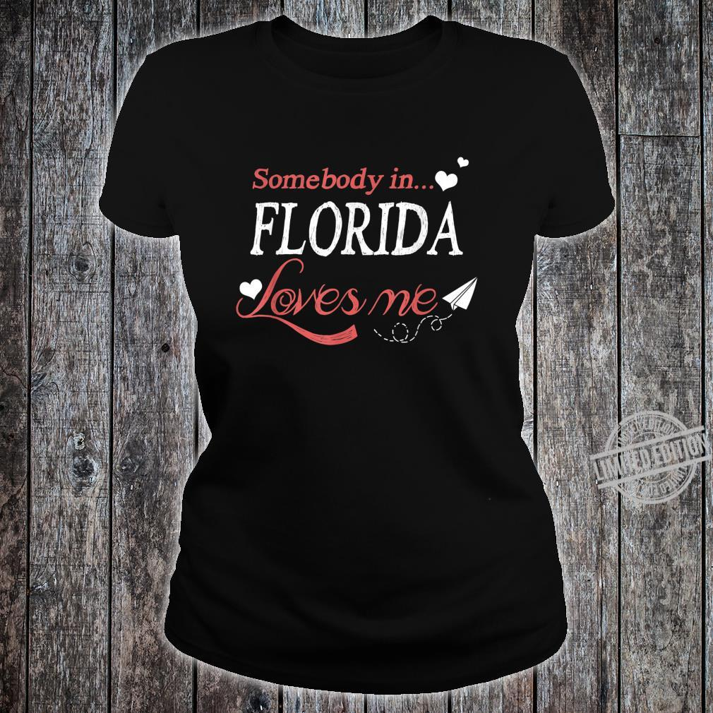 Somebody In Florida Loves Me Home Town Distance Cute Shirt ladies tee