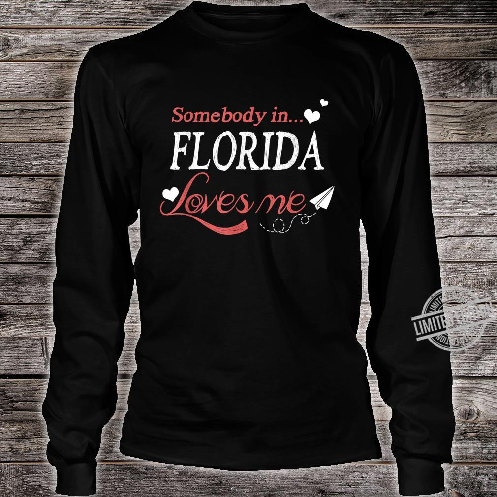 Somebody In Florida Loves Me Home Town Distance Cute Shirt long sleeved