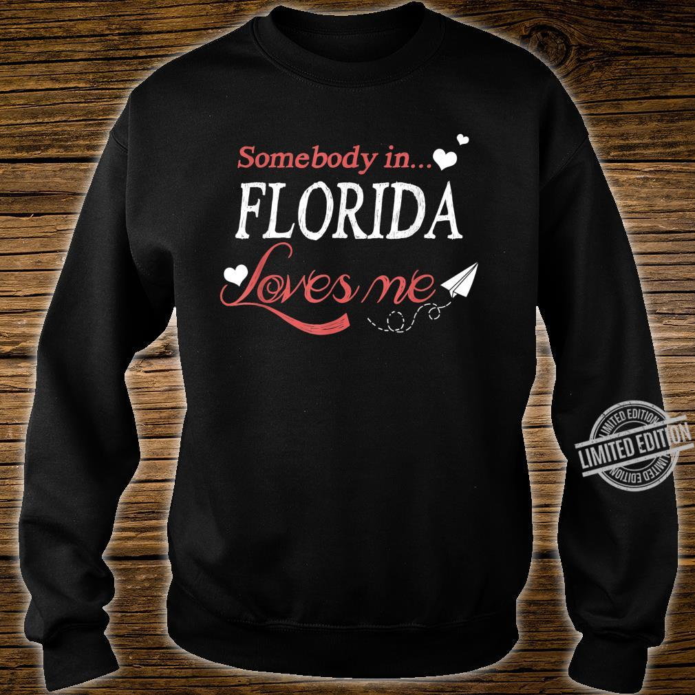 Somebody In Florida Loves Me Home Town Distance Cute Shirt sweater