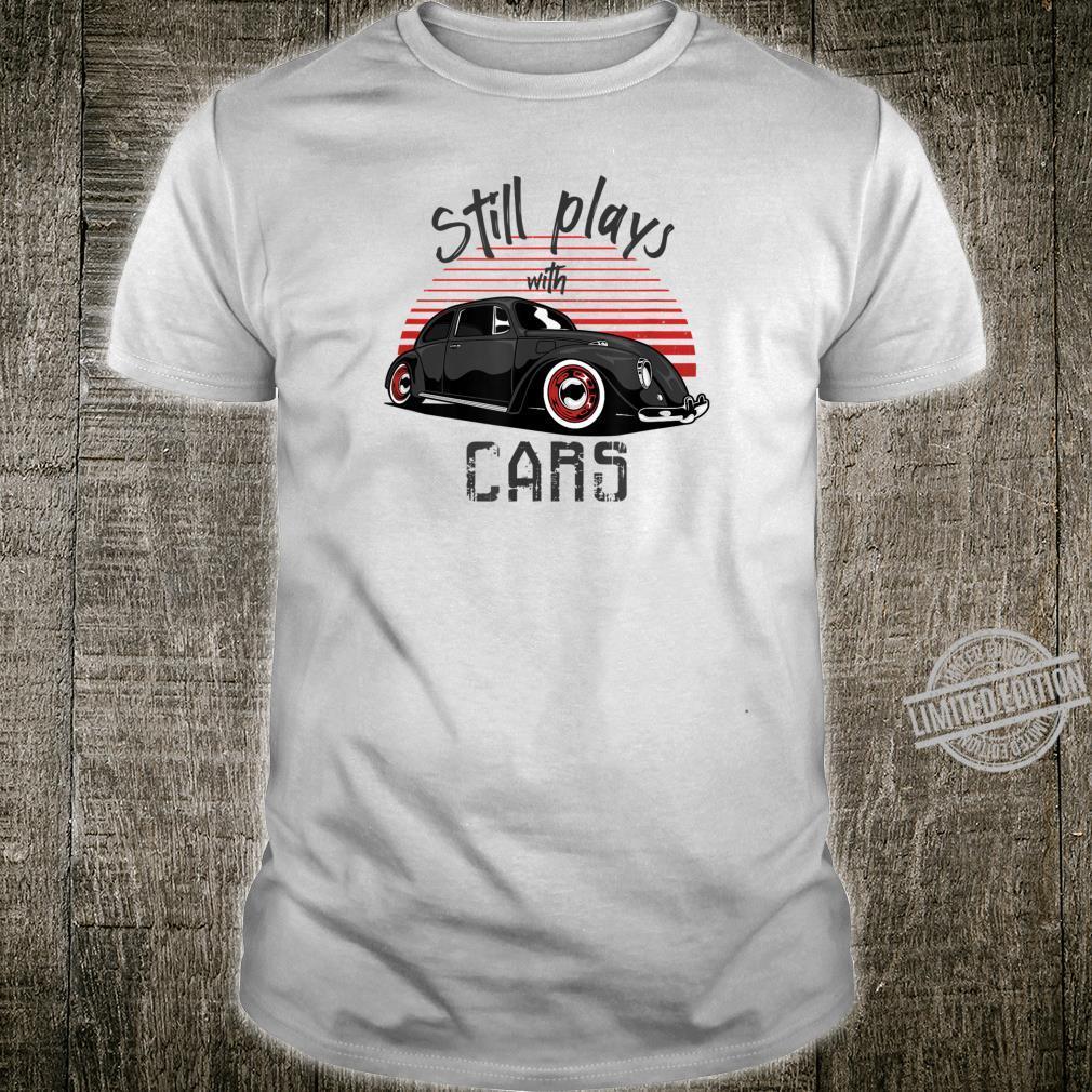 Still plays with cars OldtimerTuning Motorsport Auto Shirt