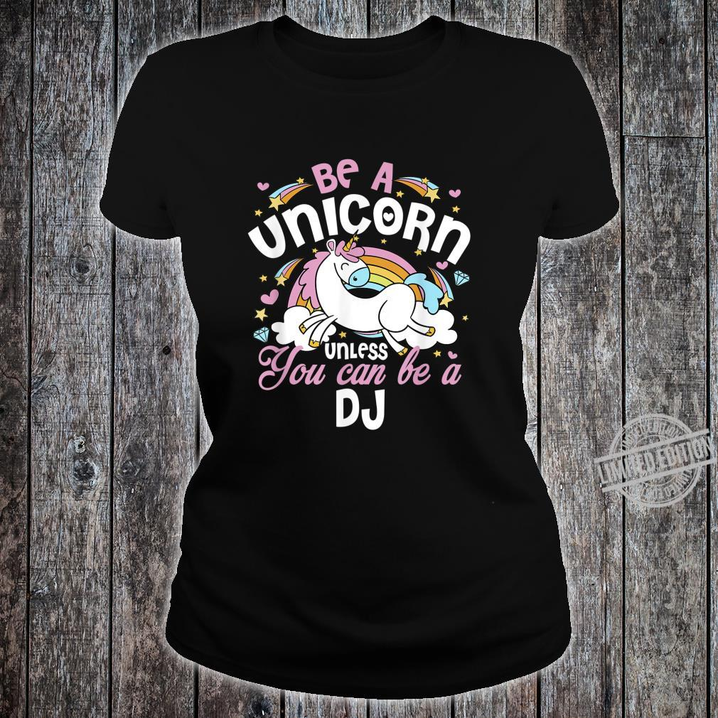 Unicorn Unless You Can Really Be A DJ Mother's Day Xmas Shirt ladies tee