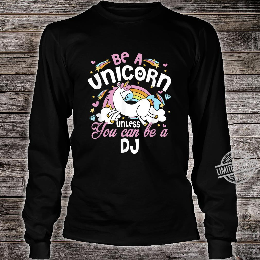 Unicorn Unless You Can Really Be A DJ Mother's Day Xmas Shirt long sleeved