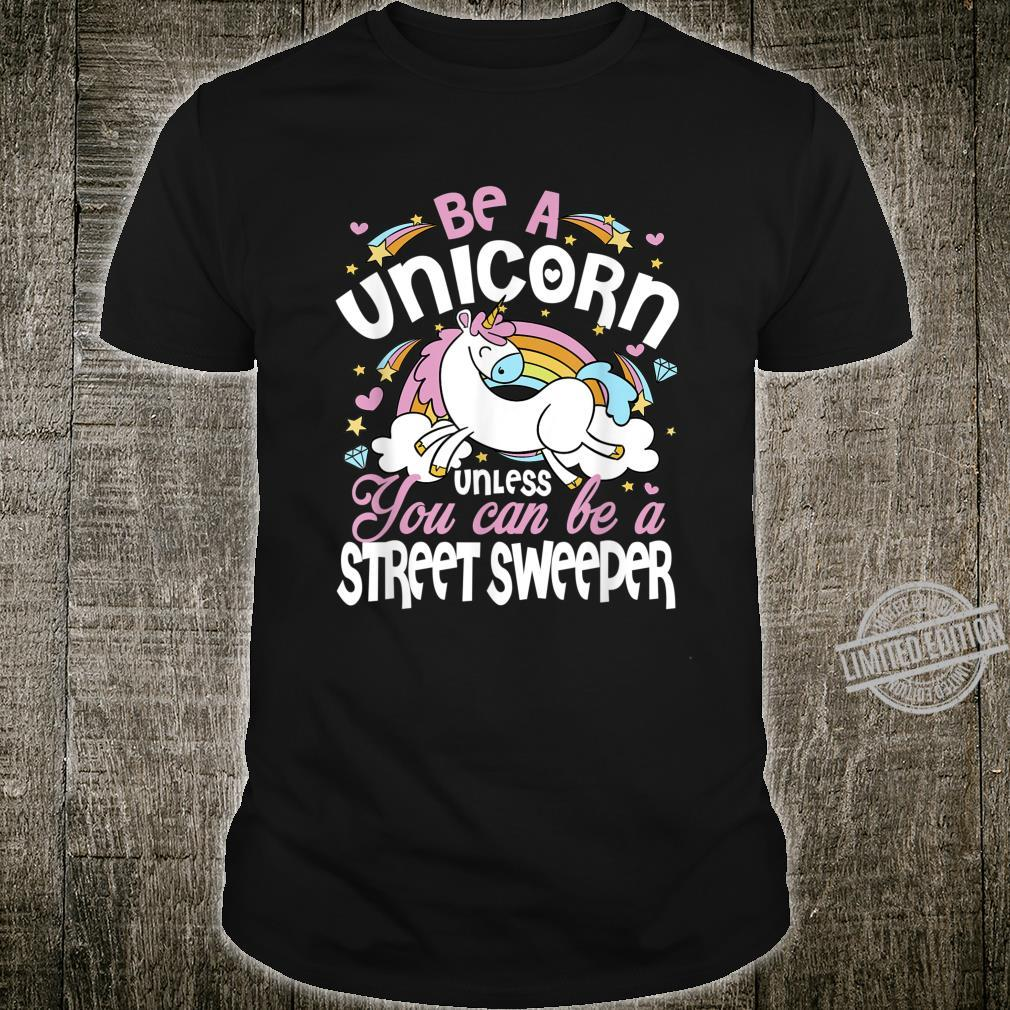 Unicorn Unless You Can Really Be A Street Sweeper Mother's Shirt