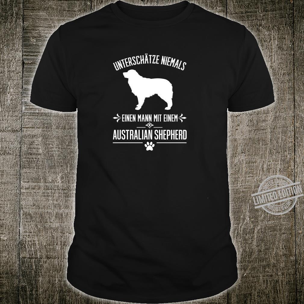 Unterschätze niemals einen..., lustiges Australian Shepherd Shirt