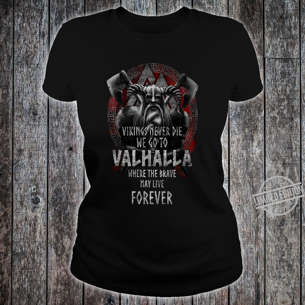 Vikings never die we go to Valhalla where the brave may live forever shirt ladies tee