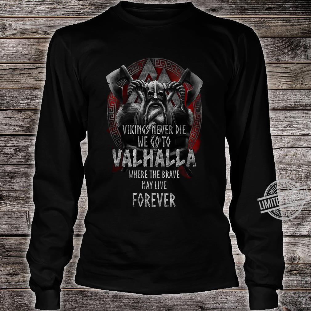 Vikings never die we go to Valhalla where the brave may live forever shirt long sleeved