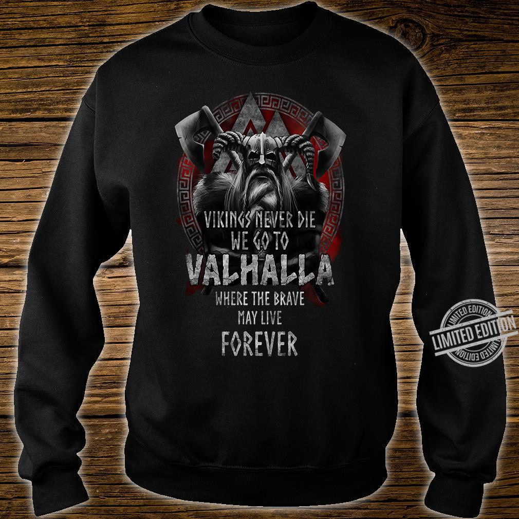 Vikings never die we go to Valhalla where the brave may live forever shirt sweater