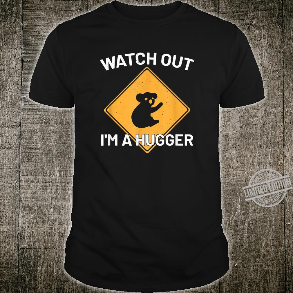 Watch Out I'm A Hugger Novelty Shirt