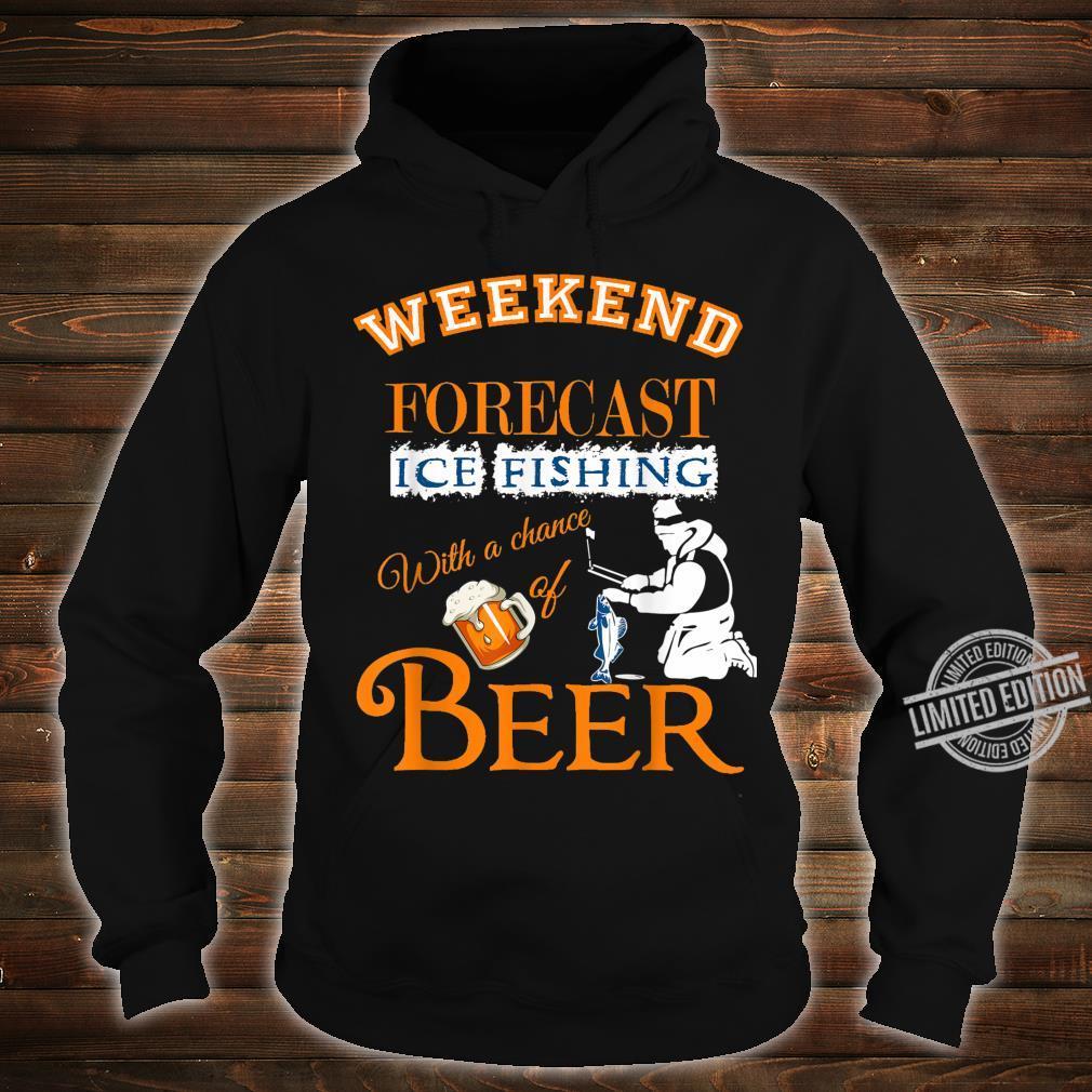 Weekend Forecast Ice Fishing With Beer Ice Fisherman Shirt hoodie