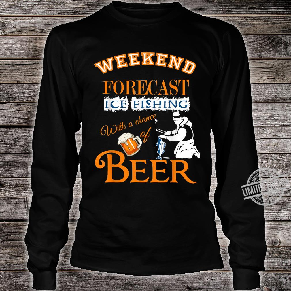 Weekend Forecast Ice Fishing With Beer Ice Fisherman Shirt long sleeved