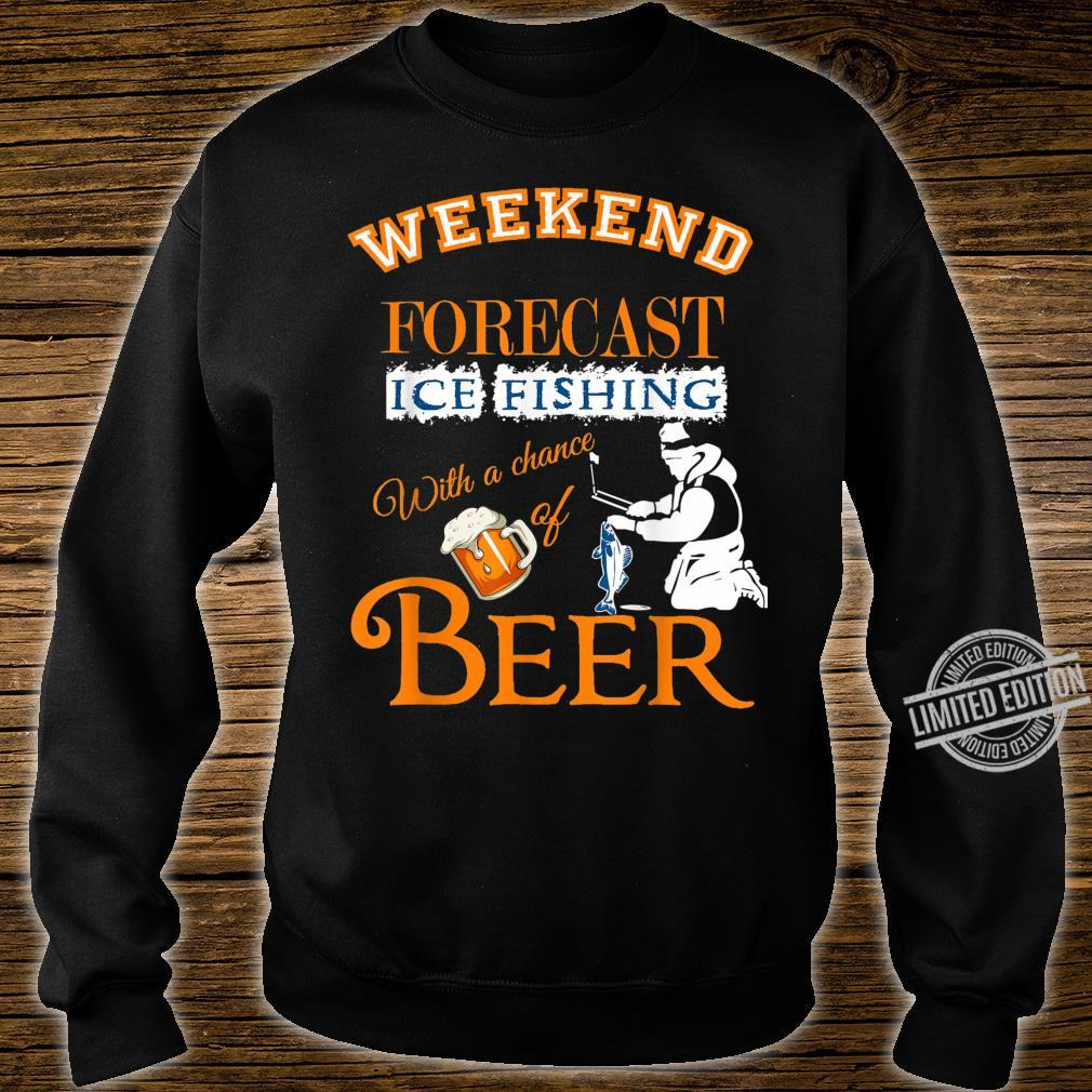 Weekend Forecast Ice Fishing With Beer Ice Fisherman Shirt sweater