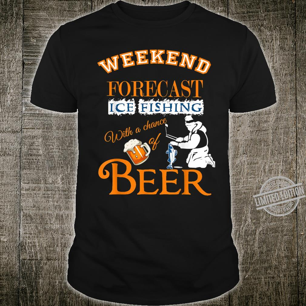 Weekend Forecast Ice Fishing With Beer Ice Fisherman Shirt