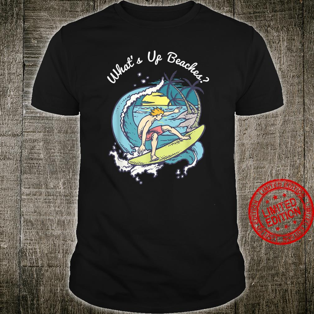 Whats Up Beaches Shirt Island Surf Nature Surfer Shirt