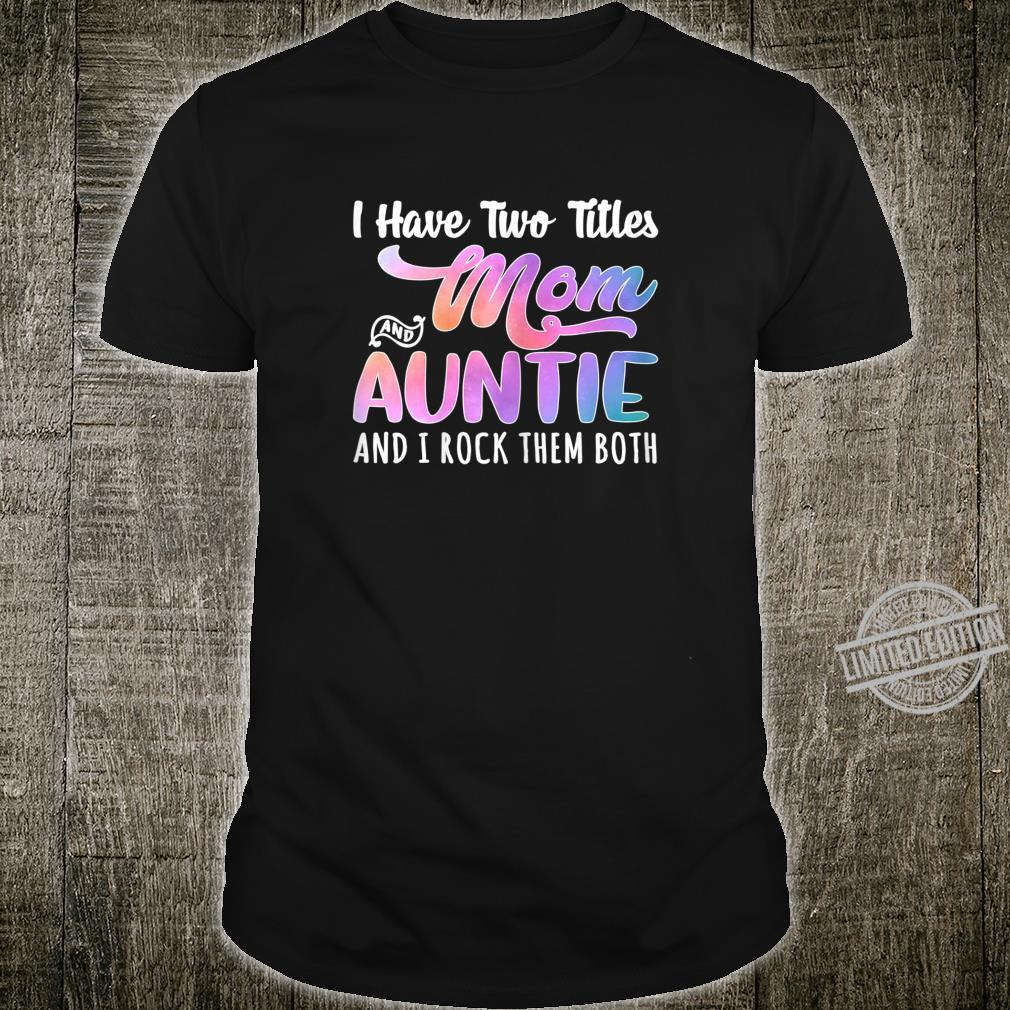 Womens I Have Two Titles Mom And Auntie Mother's Day WaterColor Shirt