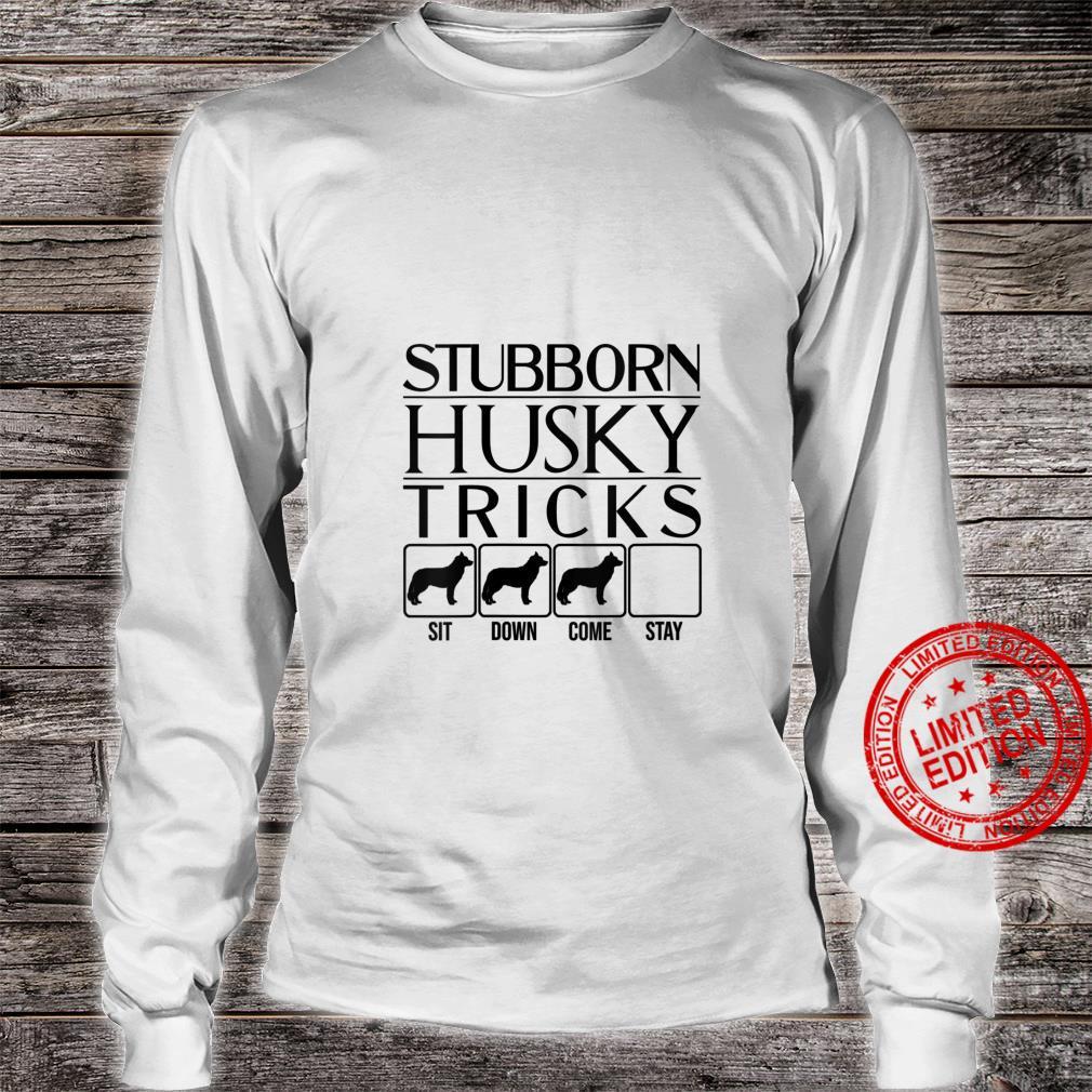Womens Stubborn Husky Tricks, dog idea, Husky Shirt long sleeved