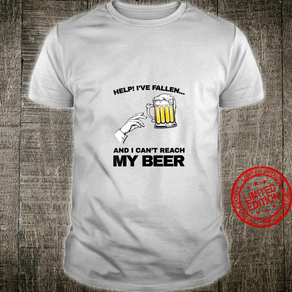 Womens vintage Help I've fallen and i can't reach my beer Shirt
